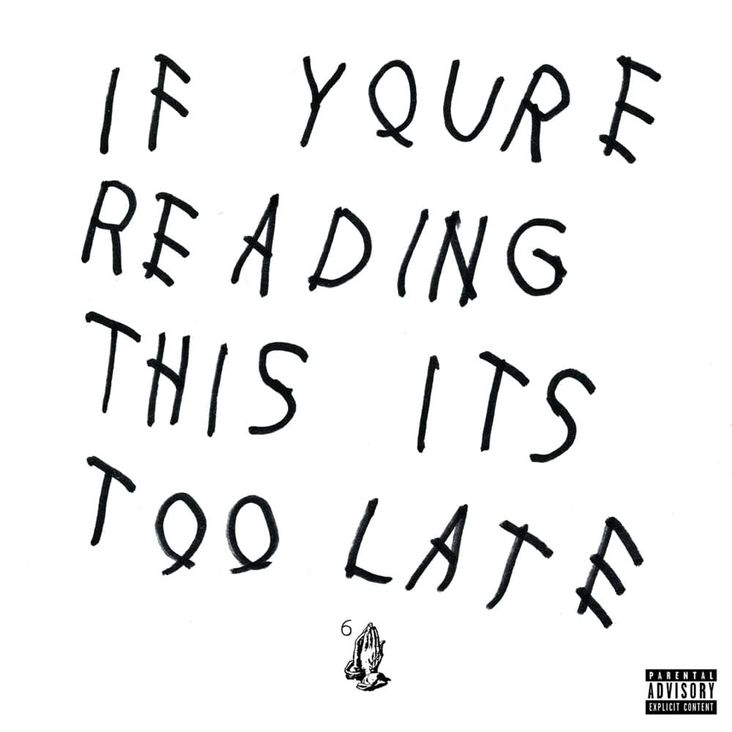 Album Title: If Youre Reading This Its Too Late by: Drake